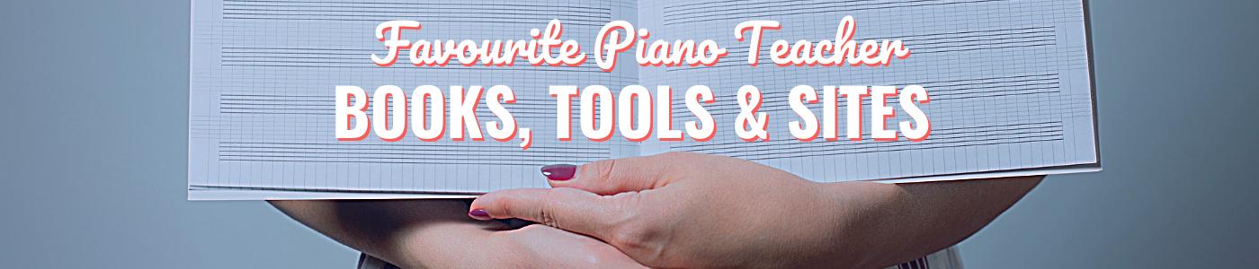 Favourite piano teacher books, tools and sites
