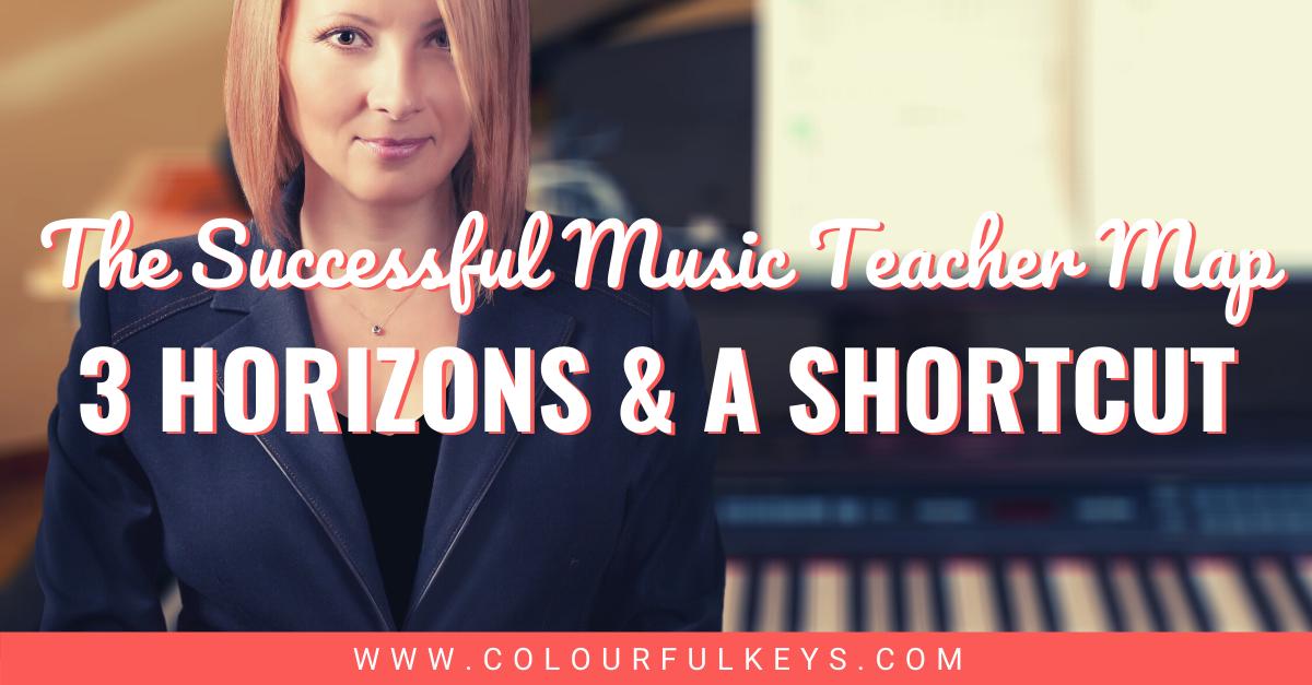 The Successful Music Teacher Map_ 3 Horizons and a Shortcut facebook 1a